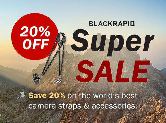 BlackRapid Super Sale! Save 20% on the world's best camera straps and accessories.