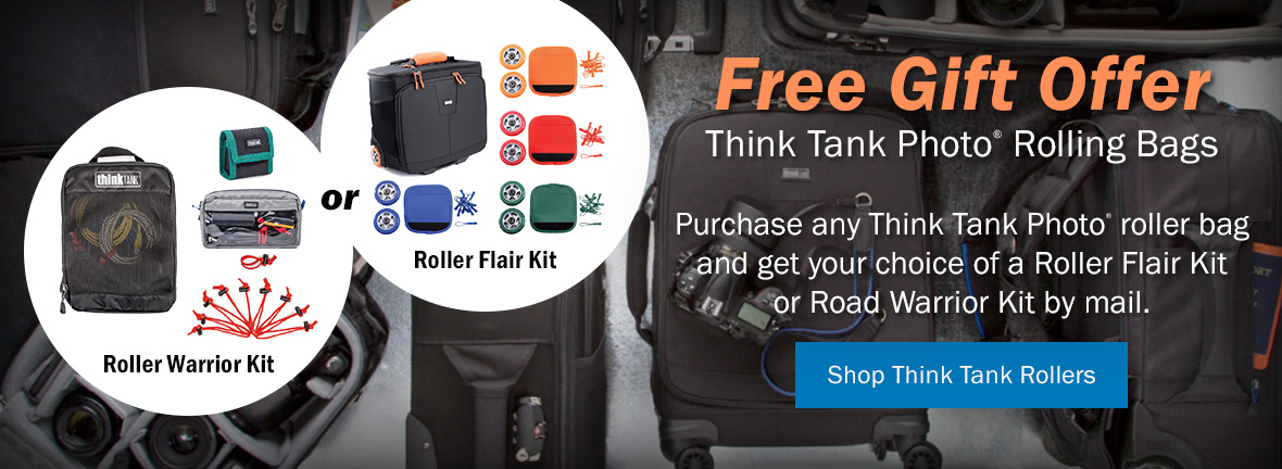 Free Gift Offer - Think Tank Photo Rolling Bags | Purchase any Think Tank Photo roller bag and get your choice of a Roller Flair Kit or Road Warrior Kit by mail. Shop Think Tank Rollers >